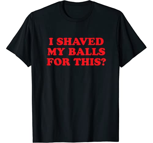 I Shaved My Balls For This Funny Birds Of Prey T Shirt