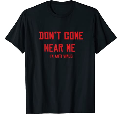 Funny Don't Come Near Me Anti Virus Social Advice Health T Shirt