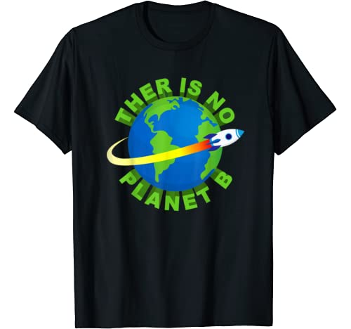 Theres Is No Planet B Save The Earth T Shirt