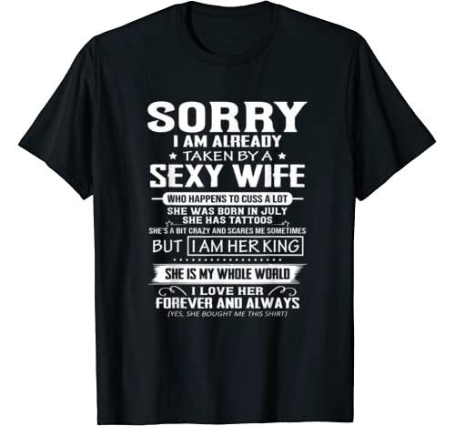 Sorry I Am Already Taken By A Sexy Wife   July T Shirt