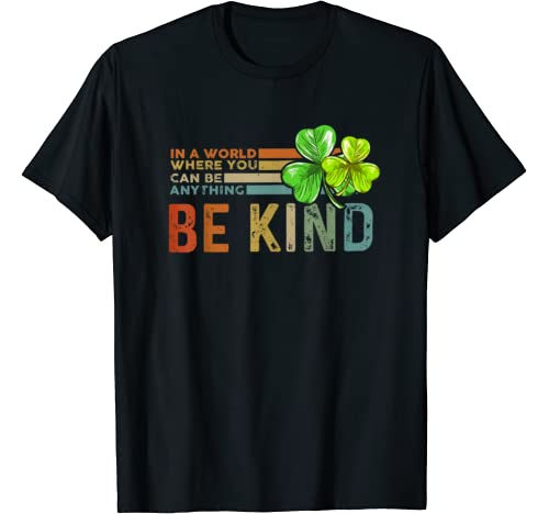 St Patrick's Day Where You Can Be Anything Be Kind Shamrock T Shirt