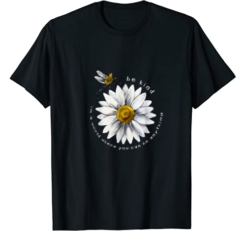 In A World Where You Can Be Anything Be Kind Daisy Dragonfly T Shirt