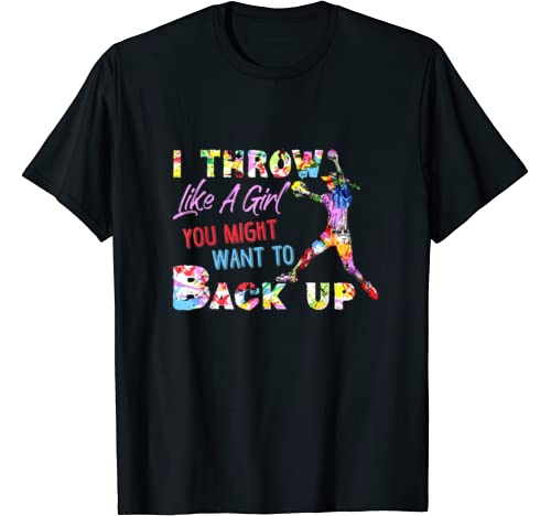 I Throw Like A Girl You Might Want To Back Up Softball Girl T Shirt