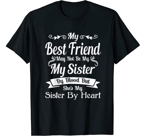 My Best Friend May Not Be My My Sister By Blood My Sister T Shirt