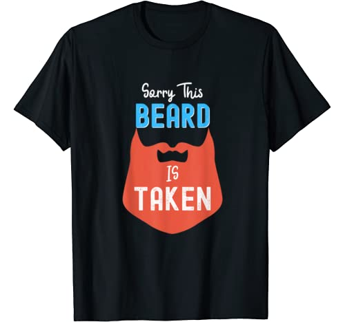 Men's Sorry This Beard Is Taken Valentines Gift For Him T Shirt