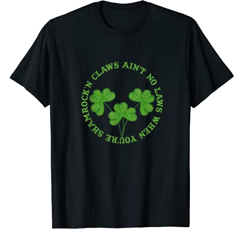 St. Patrick's Day Aint No Laws When You Shamrock Claws T Shirt