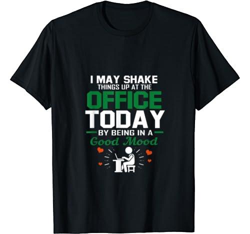 I May Shake Things Up At The Office Today T Shirt