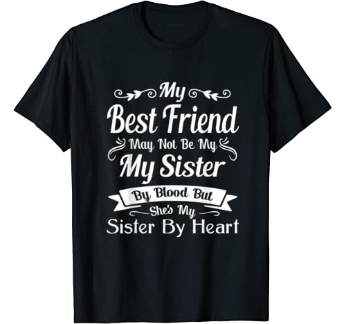 My Best Friend May Not Be My Sister By Blood T Shirt
