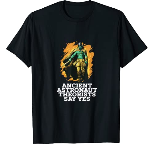 Ancient Astronaut Theorists Say Yes Gift For A Viking T Shirt