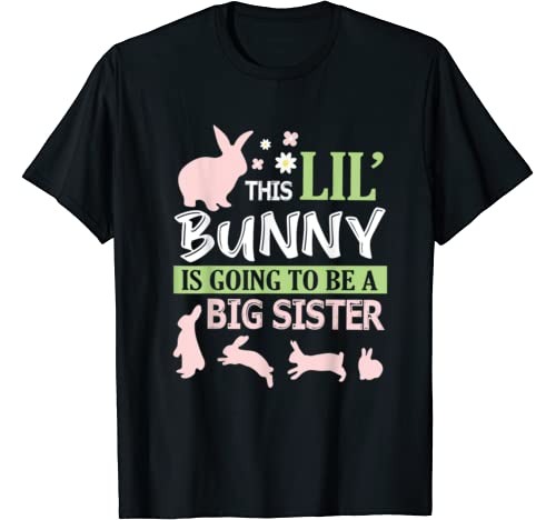 This Lil Bunny Is Going To Be A Big Sister Happy Easter Day T Shirt