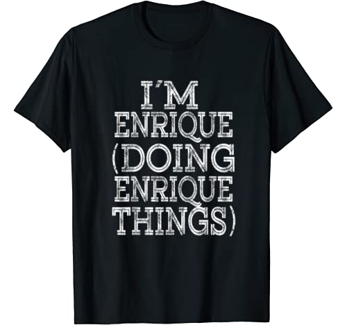 I'm Enrique Doing Enrique Things Family Reunion First Name T Shirt