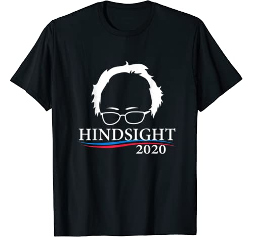 Hindsight 2020 Bernie Sanders President Apparel, Eelection T Shirt