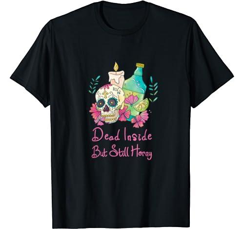 Dead Inside But Still Horny Sugar Skull T Shirt