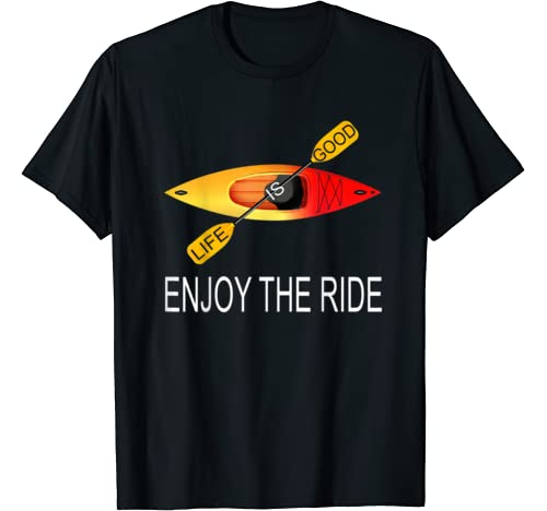Life Is Good Enjoy The Ride Kayak T Shirt Kayaking Tee T Shirt