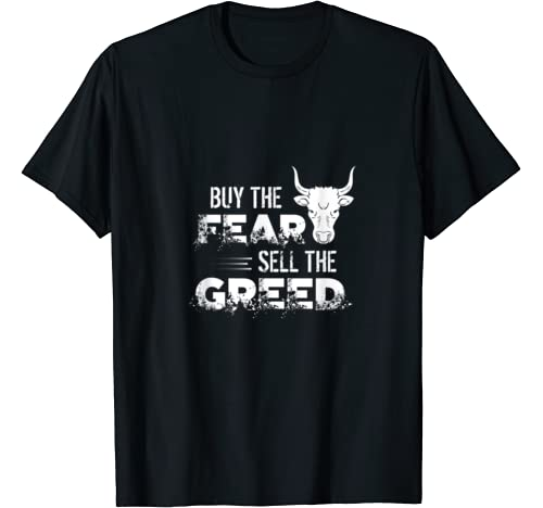 Buy The Fear, Sell The Greed Trading & Investing Saying T Shirt