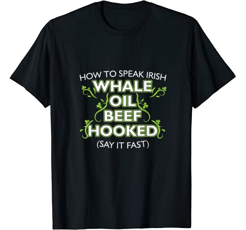 How To Speak Irish Whale Oil Beef Hooked St Patricks Day T Shirt