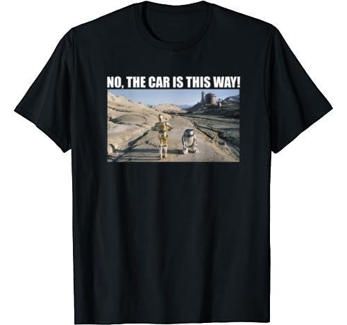 Star Wars C 3 Po & R2 D2 No The Car Is This Way T Shirt