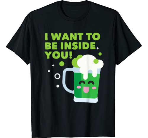 I Want To Be Inside You Funny St Patricks Day 2020 T Shirt