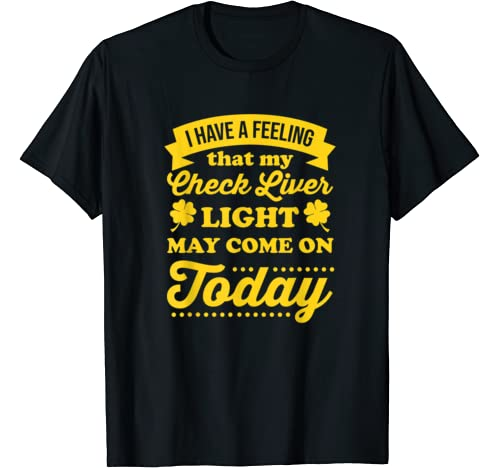 Check Liver Light Come On Drinking St Pattys Day Drunk Quote T Shirt