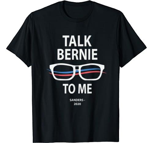 Bernie 2020 Bernie Sanders Talk Bernie To Me T Shirt