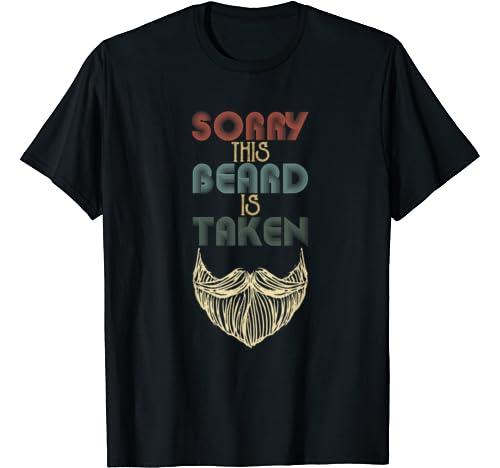 Mens Sorry This Beard Is Taken Shirt Man Grandpa Uncle Gifts T Shirt