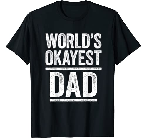 Mens World's Okayest Dad T Shirt Best Daddy Ever Gift T Shirt