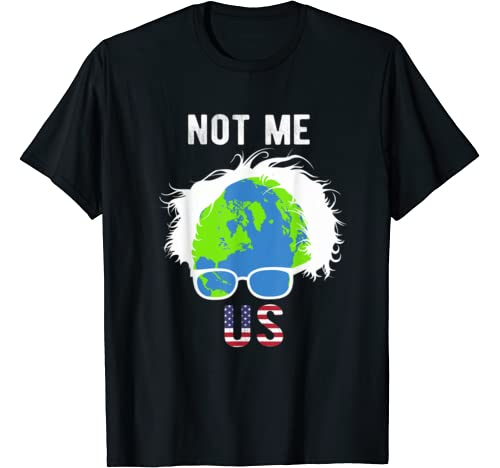 Not Me Us Bernie Sanders For President The Earth Day 2020 T Shirt