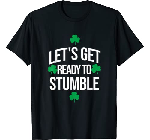 Let's Get Ready To Stumble   St Pattys Day Funny T Shirt