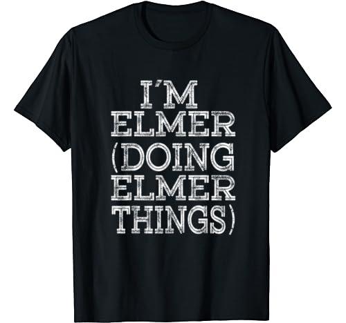 I'm Elmer Doing Elmer Things Family Reunion First Name T Shirt