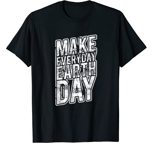 Make Every Day Earth Day   Cute Save Planet Gift T Shirt