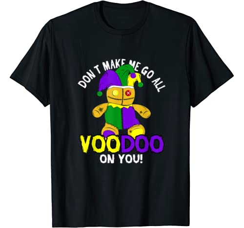 Don't Make Me Go All Voodoo On You | Mardi Gras Voodoo Doll T Shirt