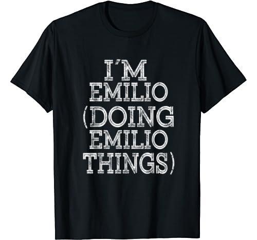 I'm Emilio Doing Emilio Things Family Reunion First Name T Shirt