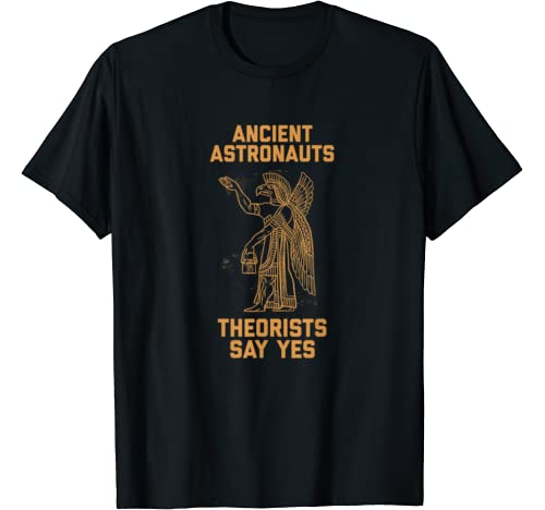 Ancient Astronaut Theorists Say Yes Sumerian Alien Anunnaki T Shirt