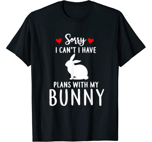 Sorry I Cant Have Plans With My Bunny Love Girl Women T Shirt