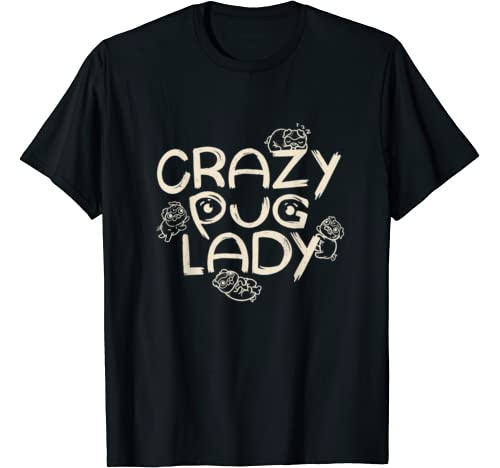 Crazy Pug Lady   Female Dog Owner Mom Or Girl T Shirt