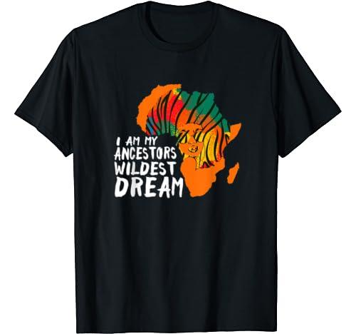 I Am My Ancestors Wildest Dream   Black History Month T Shirt