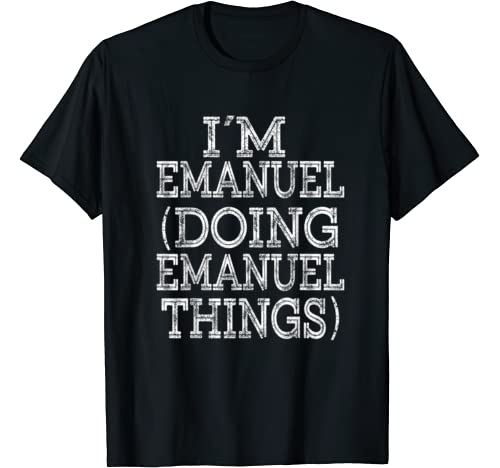 I'm Emanuel Doing Emanuel Things Family Reunion First Name T Shirt