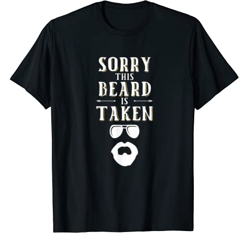 Sorry This Beard Is Taken   Valentines Day Gift T Shirt
