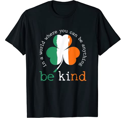 In A World Where You Can Be Anything Be Kind Irish Shamrock T Shirt