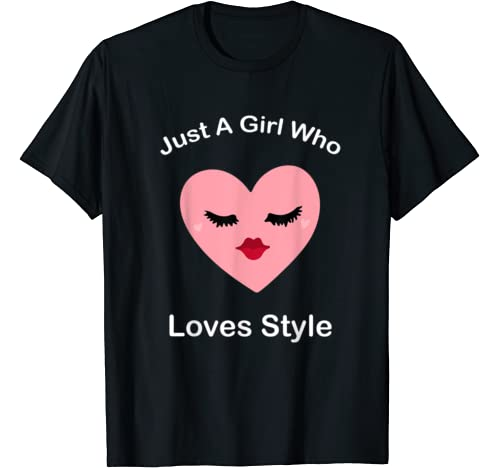 Just A Girl Who Loves Style! Cute Funny Graphic Women, Girl T Shirt