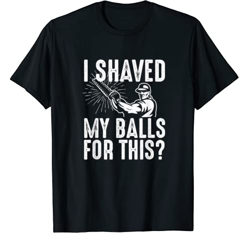 I Shaved My Balls For This Men With Saw Funny Sarcasm Quote T Shirt