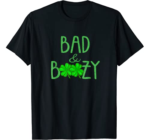 Bad And Boozy Funny Saint Patrick Day Drinking Gift T Shirt