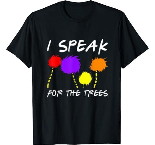 I Speak For The Trees   Funny Earth Day Gift For Mens Women T Shirt
