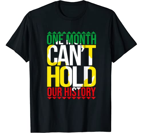 Black History One Month Can't Hold Our History African Pride T Shirt