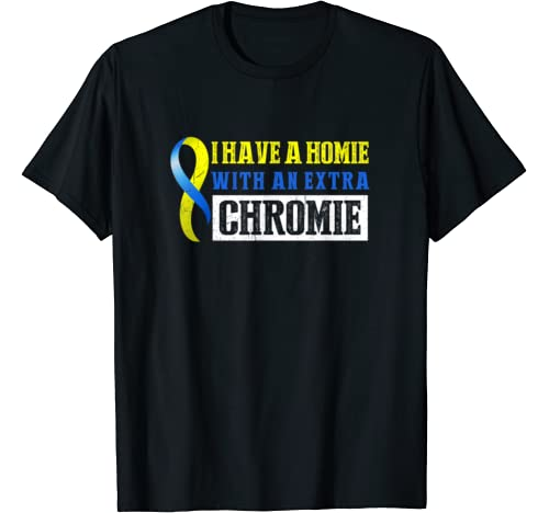 I Have A Homie With An Extra Chromie Down Syndrome Awareness T Shirt