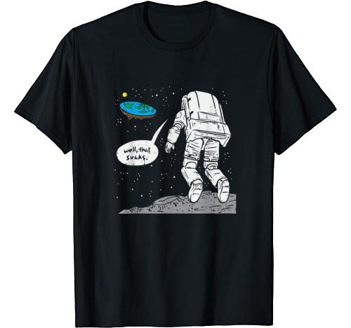 Funny Moon Landing, Flat Earth, That Sucks, Space T Shirt