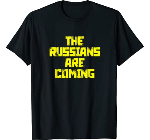 The Russians Are Coming Anti Trump Protest T Shirt