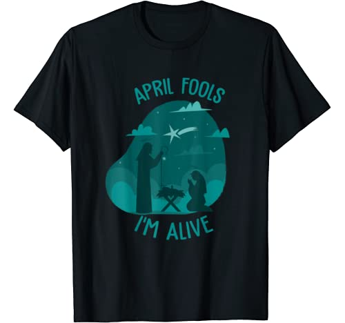 April Fools Easter Day 2020 Jesus Is Alive T Shirt