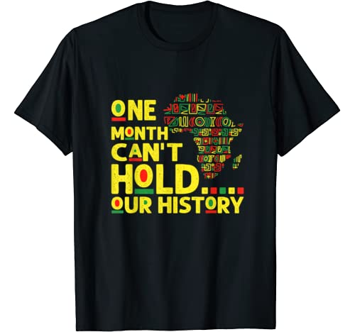 One Month Can't Hold Our History Black History Month 2020 T Shirt