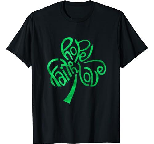 Faith Hope Love Shamrock St.Patrick Day Gift For Women Men T Shirt